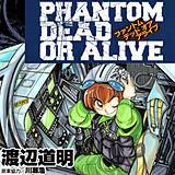 PHANTOM DEAD OR ALIVE
